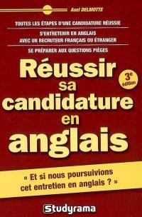 Réussir sa candidature en anglais : toutes les étapes d'une candidature réussie, s'entretenir en anglais avec un recruteur français ou étranger, se préparer aux questions pièges