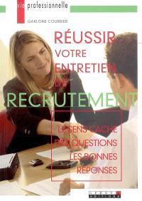 Réussir votre entretien de recrutement : le sens caché des questions, les bonnes réponses