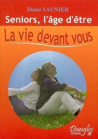 Seniors, l'âge d'être : la vie devant vous