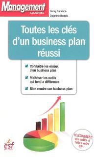Toutes les clés d'un business plan réussi : connaître les enjeux d'un business plan, maîtriser les outils qui font la différence, bien vendre son business plan