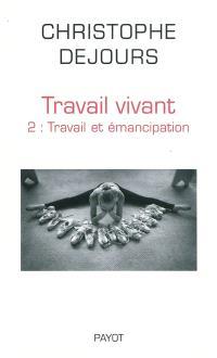 Travail vivant. Volume 2, Travail et émancipation