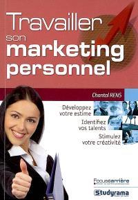 Travailler son marketing personnel : développez votre estime, identifiez vos talents, stimulez votre créativité