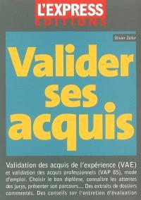 Valider ses acquis : validation des acquis de l'expérience (VAE) et validation des acquis professionnels (VAP 85), mode d'emploi