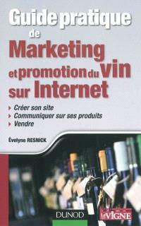 Guide pratique de marketing et promotion du vin sur Internet : créer son site, communiquer sur ses produits, vendre
