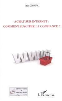 Achat sur Internet : comment susciter la confiance ?