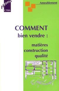 Ameublement : comment bien vendre : matières, construction, qualité