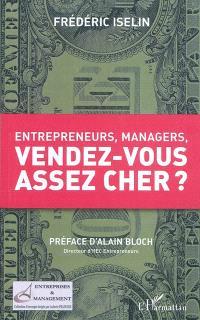 Entrepreneurs, managers, vendez-vous assez cher ?