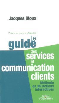 Le guide des services et communication clients : méthode en 36 actions interactives