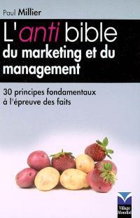 L'anti bible du marketing et du management : 30 principes fondamentaux à l'épreuve des faits