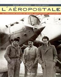 L'Aéropostale : la fabuleuse épopée de Mermoz, Saint-Exupéry, Guillaumet