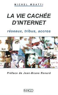 La vie cachée d'Internet : réseaux, tribus, accros