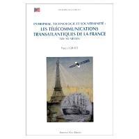 Les télécommunications transatlantiques de la France : entreprise, technologie et souveraineté : XIXe-XXe siècles