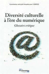 Diversité culturelle à l'ère du numérique : glossaire critique