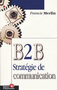 B 2 B, B to B : stratégie de communication