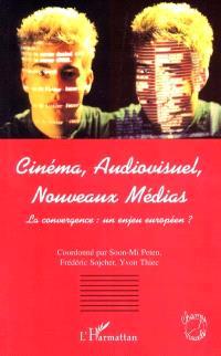 Cinéma, audiovisuel, nouveaux médias : la convergence, un enjeu européen ?