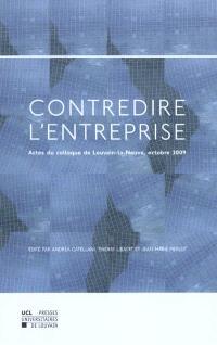 Contredire l'entreprise : actes du colloque de Louvain-la-Neuve, 23 octobre 2009
