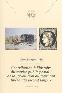Contribution à l'histoire du service public postal : de la Révolution au tournant libéral du Second Empire