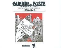 Guerre et poste : l'extraordinaire quotidien des Français en temps de guerre, 1870-1945