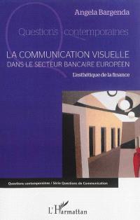 La communication visuelle dans le secteur bancaire européen : l'esthétique de la finance