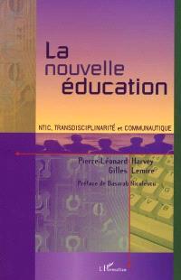 La nouvelle éducation : NTIC, transdisciplinarité et communautique