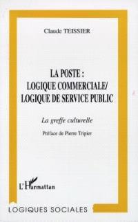 La poste, logique commerciale-logique de service public : la greffe culturelle