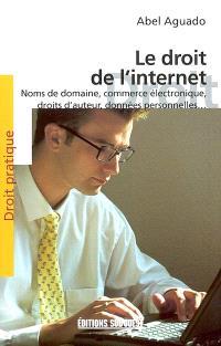 Le droit de l'Internet : noms de domaine, droits d'auteur, commerce électronique, données personnelles, signature électronique...