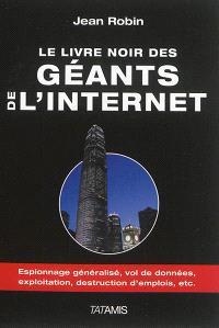 Le livre noir des géants de l'Internet : espionnage généralisé, exploitation, vol de données, destruction d'emplois, etc.