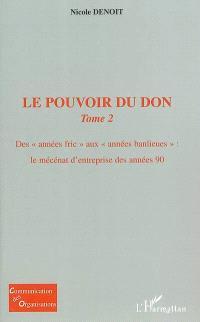 Le pouvoir du don. Volume 2, Des années fric aux années banlieues : le mécénat d'entreprise de la décennie 90