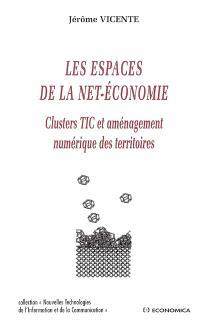 Les espaces de la Net-économie : clusters TIC et aménagement numérique des territoires