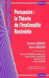 Persuasion : la théorie de l'irrationalité restreinte, fondement de la publicité