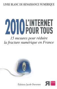2010, l'Internet pour tous : 15 mesures pour réduire la fracture numérique en France : livre blanc de Renaissance numérique