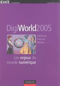 DigiWorld 2005 : télécoms, Internet, médias : les enjeux du monde numérique