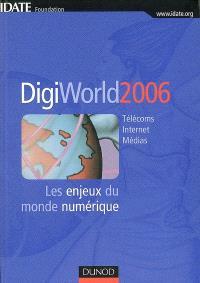 DigiWorld 2006 : télécoms, Internet, médias : les enjeux du monde numérique