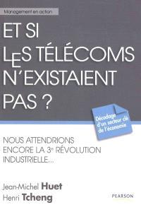 Et si les télécoms n'existaient pas ? : nous attendrions encore la 3e révolution industrielle