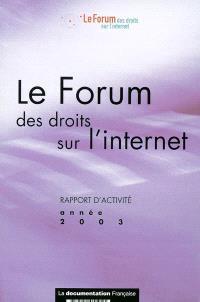 Forum des droits sur l'Internet : rapport d'activité, année 2003