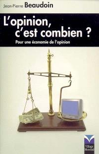 L'opinion, c'est combien ? : pour une économie de l'opinion