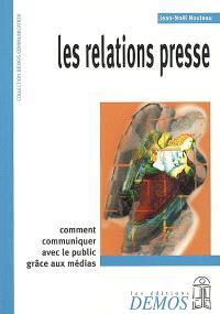 Les relations presse : entreprises, collectivités, associations et syndicats professionnels, comment communiquer avec les journalistes ? comment vous faire mieux connaître auprès du public ?