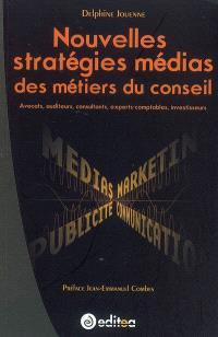 Nouvelles stratégies médias des métiers du conseil : avocats, auditeurs, consultants, experts-comptables, investisseurs