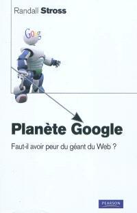 Planète Google : faut-il avoir peur du géant du Web ?