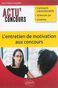 L'entretien de motivation aux concours : concours administratifs, Sciences-Po, licence