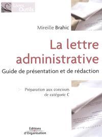 La lettre administrative : guide de présentation et de rédaction : préparation aux concours de catégorie C