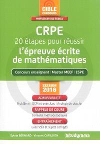 CRPE, 20 étapes pour réussir l'épreuve écrite de mathématiques : concours enseignant, master MEEF, ESPE : session 2016