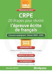 CRPE, 20 étapes pour réussir l'épreuve écrite de français : concours enseignant, master MEEF, ESPE : session 2016