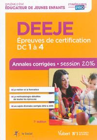 DEEJE : épreuves de certification DC 1 à 4 : annales corrigées, session 2016