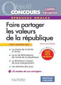 Faire partager les valeurs de la République : épreuves orales : Capes, Capet, CAPLP, agrégation