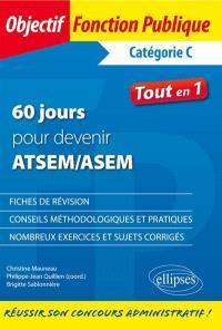 60 jours pour devenir ATSEM-ASEM : catégorie C : fiches de révision, conseils méthodologiques et pratiques, nombreux exercices et sujets corrigés