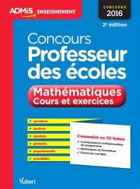 Concours professeur des écoles, 2016 : mathématiques, cours et exercices, épreuve écrite : l'essentiel en 35 fiches