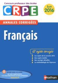 Français : 12 sujets corrigés : annales corrigées, écrit 2016