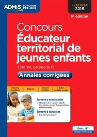 Concours éducateur territorial de jeunes enfants 2016 : externe, catégorie B : annales corrigées