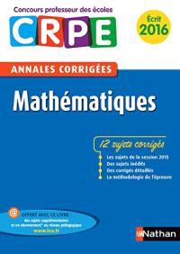Mathématiques, écrit 2016 : concours professeur des écoles : annales corrigées